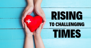 Rising to Challenging Times